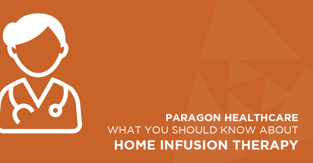 At Paragon, one area of healthcare that we specialize in is home infusion therapy. Read our latest blog article to learn more about our home infusion programs.