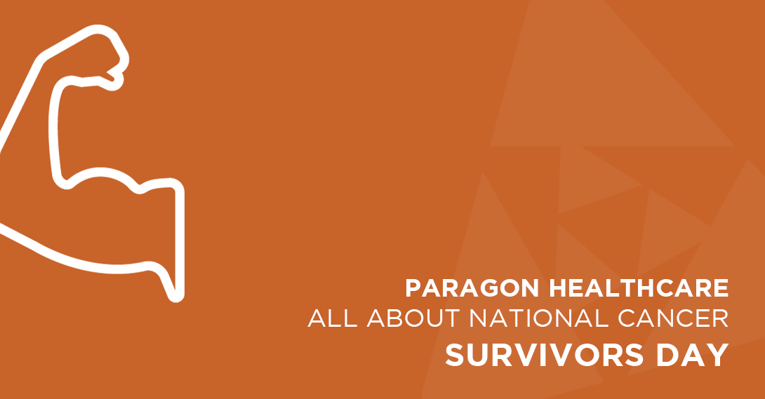National Cancer Survivors Day is June 7, 2020, this year. Our motto at Paragon Healthcare is People Purpose Passion, and we have a keen interest in the well-being of cancer survivors. If you or a loved one are undergoing cancer treatment, this message is for you.