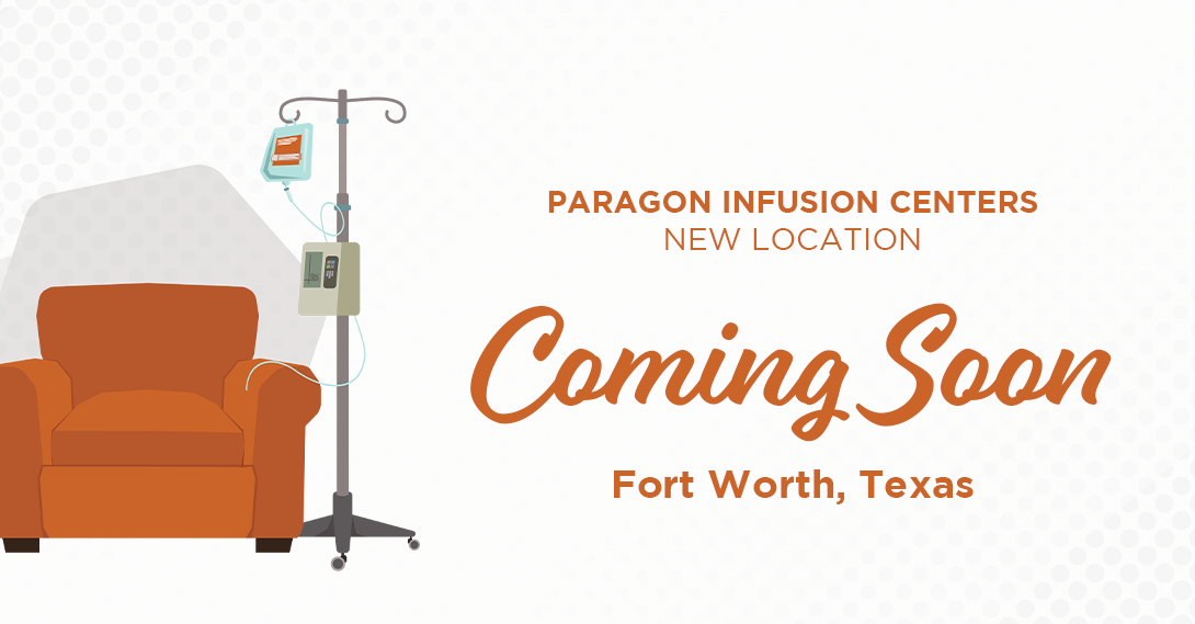 We are so excited to announce that we have a brand new Paragon Infusion Center coming soon to Fort Worth, Texas.