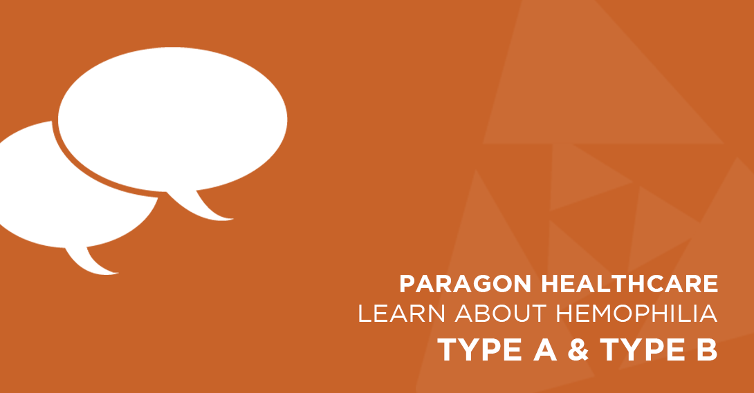 Learn about hemophilia type A and B